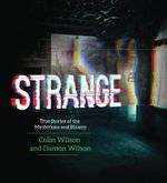 Strange : True Stories of the Mysterious and Bizarre - Colin Wilson