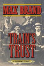 Train's Trust : A Western Story - Max Brand
