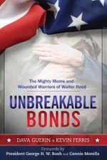 Unbreakable Bonds : The Mighty Moms and Wounded Warriors of Walter Reed - Dava Guerin