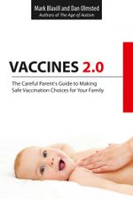 Vaccines 2.0 : The Careful Parent's Guide to Making Safe Vaccination Choices for Your Family - Mark Blaxill