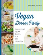 Vegan Dinner Party : Comforting Vegan Dishes for Any Occasion - Sandra Vungi