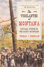 The Vigilantes of Montana : Popular Justice in the Rocky Mountains - Thomas J. Dimsdale