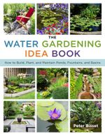 The Water Gardening Idea Book : How to Build, Plant, and Maintain Ponds, Fountains, and Basins - Peter Bisset