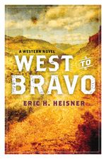 West to Bravo : A Western Novel - Eric H. Heisner