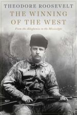 The Winning of the West : From the Alleghenies to the Mississippi - Theodore Roosevelt