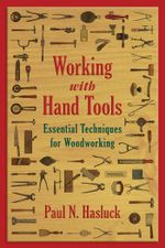 Working with Hand Tools : Essential Techniques for Woodworking - Paul N. Hasluck