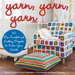 Yarn, Yarn, Yarn : 50 Fun Crochet and Knitting Projects to Color Your World - Susanna Zacke