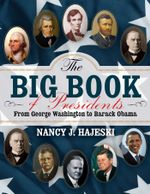 The Big Book of Presidents : From George Washington to Barack Obama - Nancy J. Hajeski