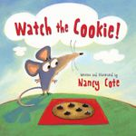 Watch the Cookie! - Nancy Cote