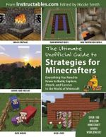 Ultimate Unofficial Guide to Minecraft® Strategies : Everything You Need to Know to Build, Explore, Attack, and Survive in the World of Minecraft - Instructables.Com