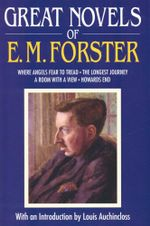 Great Novels of E.M. Forster : Where Angles Fear to Tread/The Longest Journey/ A Room with a View/Howards End - E.M. Forster
