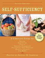 Self-Sufficiency : A Complete Guide to Baking, Carpentry, Crafts, Organic Gardening, Preserving Your Harvest, Raising Animals, and More!