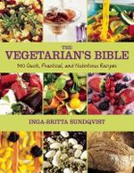 The Vegetarian's Bible : 350 Quick, Practical, and Nutritious Recipes - Inga-Britta Sundqvist