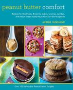 Peanut Butter Comfort : Recipes for Breakfasts, Brownies, Cakes, Cookies, Candies, and Frozen Treats Featuring America's Favorite Spread - Averie Sunshine