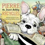 Pierre the French Bulldog Recycles - Kate Louise