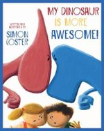 My Dinosaur Is More Awesome! - Simon Coster