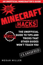Minecraft Hacks : The Unofficial Guide to Tips and Tricks That Other Guides Won't Teach You - Megan Miller
