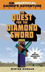 The Quest for the Diamond Sword : A Minecraft Gamer's Adventure - Winter Morgan