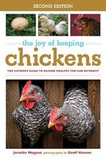 The Joy of Keeping Chickens : The Ultimate Guide to Raising Poultry for Fun or Profit - Jennifer Megyesi