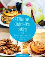 Fabulous Gluten-Free Baking : Gluten-Free Recipes and Clever Tips for Pizza, Cupcakes, Pancakes, and Much More - Smilla Luuk