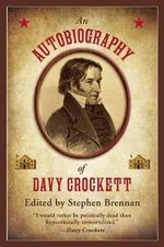 An Autobiography of Davy Crockett : King of the Wild Frontier