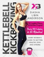 Kettlebell Kickboxing : Every Woman's Guide to Getting Healthy, Sexy, and Strong - Dasha Libin Anderson