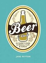 Beer O'Clock : An Insider's Guide to History, Craft, and Culture - Jane Peyton