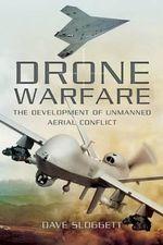 Drone Warfare : The Development of Unmanned Aerial Conflict - Dave Sloggett