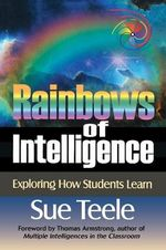 Rainbows of Intelligence : Exploring How Students Learn - Sue Teele