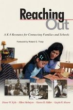 Reaching Out : A K-8 Resource for Connecting Families and Schools - Diane W. Kyle