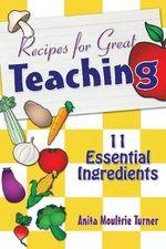 Recipe for Great Teaching : 11 Essential Ingredients - Anita Moultrie Turner