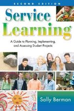 Service Learning : A Guide to Planning, Implementing, and Assessing Student Projects - Sally Berman