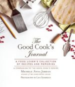 The Good Cook's Journal : A Food Lover's Collection of Recipes and Memories - Michele Anna Jordan