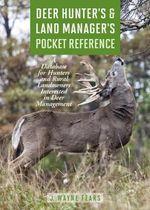 Deer Hunter's & Land Manager's Pocket Reference : A Database for Hunters and Rural Landowners Interested in Deer Management - J. Wayne Fears