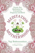 Meditation for Motherhood : Zen Meditation for Conception, Pregnancy, and Birth - Yogi Brahmasamhara