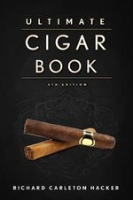 The Ultimate Cigar Book : 4th Edition - Richard Carleton Hacker