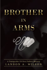 Brother in Arms : A Transgender US Navy Sailor's Memoir - Landon A. Wilson