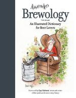 Brewology : An Illustrated Dictionary for Beer Lovers - Mark Brewer