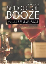 School of Booze : An Insider's Guide to Libations, Tipples, and Brews - Jane Peyton