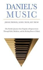 Daniel's Music : One Family's Journey from Tragedy to Empowerment Through Faith, Medicine, and the Healing Power of Music - Jerome Preisler