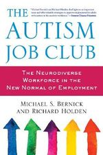 The Autism Job Club : How Adults with Autism Will Find Work in Today's Employment Market - Michael Bernick
