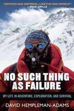 No Such Thing as Failure : My Life in Adventure, Exploration, and Survival - David Hempleman-Adams