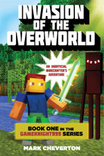 Invasion of the Overworld : Book One in the Gameknight999 Series: An Unofficial Minecrafter's Adventure - Mark Cheverton
