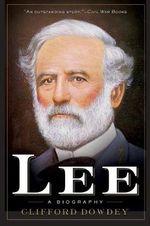Lee : A Biography - Clifford Dowdey