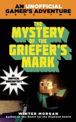 The Mystery of the Griefer's Mark : A Minecraft Gamer's Adventure : Book 2 - Winter Morgan