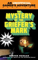 The Mystery of the Griefer's Mark : An Unofficial Gamer's Adventure, Book Two - Winter Morgan