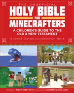 The Unofficial Holy Bible for Minecrafters : A Children's Guide to the Old and New Testament - Christopher Miko