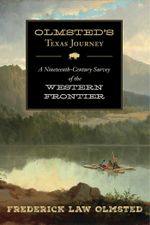 Olmsted's Texas Journey : A Nineteenth-Century Survey of the Western Frontier - Frederick Law Olmsted