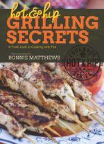 Hot and Hip Grilling Secrets - Bonnie Matthews