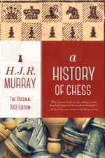 A History of Chess : The Original 1913 Edition - H.J.R. Murray